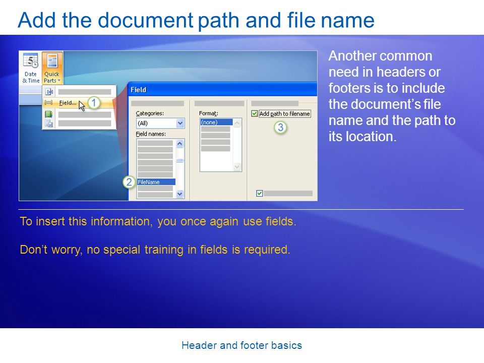 Header and footer basics Add the document path and file name Another common need in headers or footers is to include the document's file name and the path to its location.