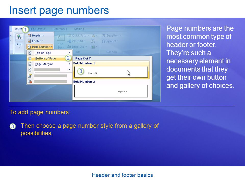 Header and footer basics Insert page numbers Page numbers are the most common type of header or footer.