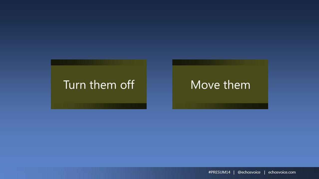 Turn them offMove them #PRESUM14 | @echosvoice | echosvoice.com