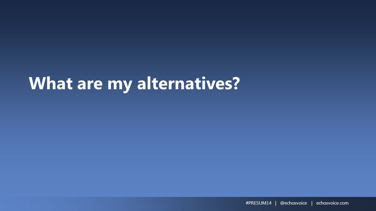 What are my alternatives? #PRESUM14 | @echosvoice | echosvoice.com