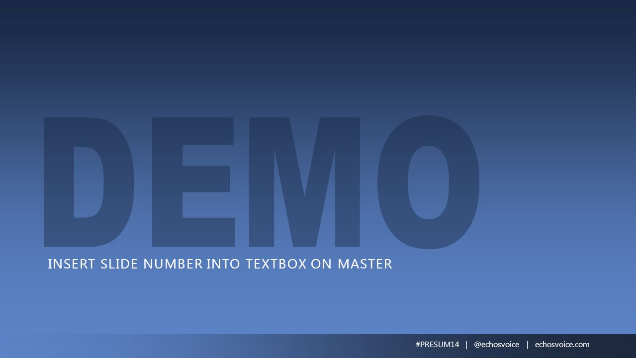 INSERT SLIDE NUMBER INTO TEXTBOX ON MASTER #PRESUM14 | @echosvoice | echosvoice.com