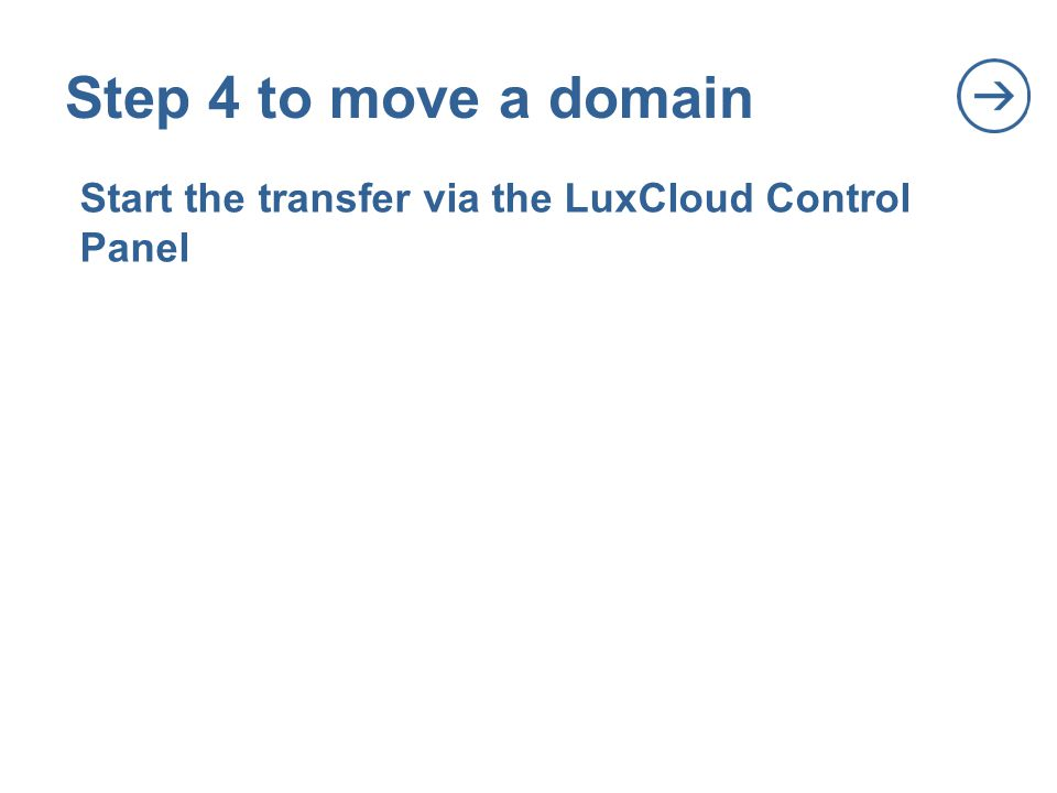 .| Title of the presentation: to change it, go to Insert/Footer7 Step 4 to move a domain Start the transfer via the LuxCloud Control Panel