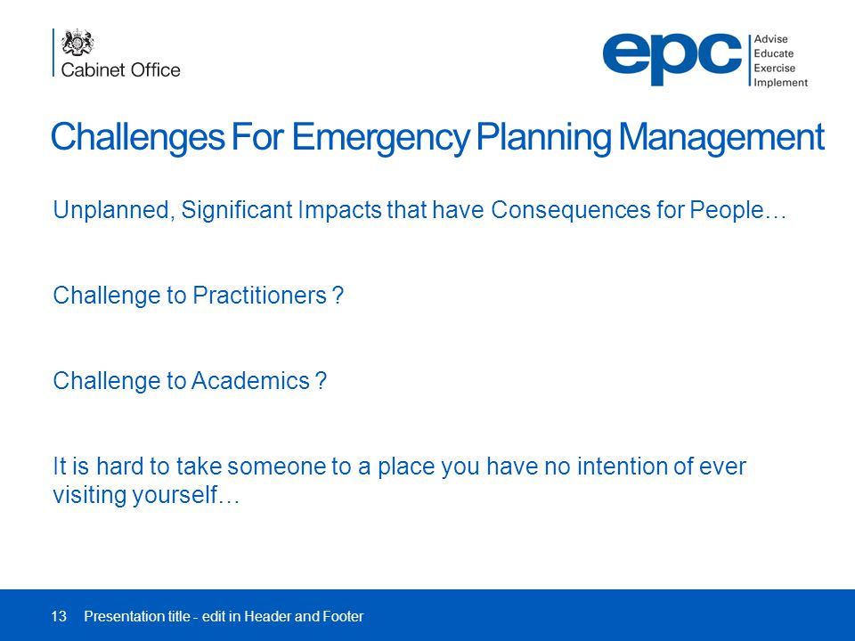 Challenges For Emergency Planning Management Unplanned, Significant Impacts that have Consequences for People… Challenge to Practitioners .