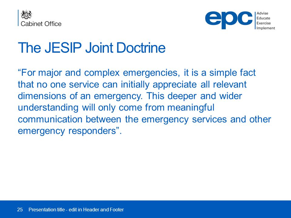 The JESIP Joint Doctrine For major and complex emergencies, it is a simple fact that no one service can initially appreciate all relevant dimensions of an emergency.