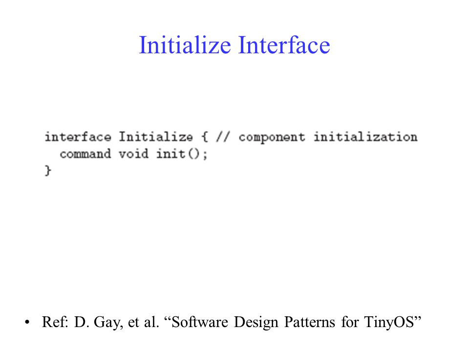 Initialize Interface Ref: D. Gay, et al. Software Design Patterns for TinyOS