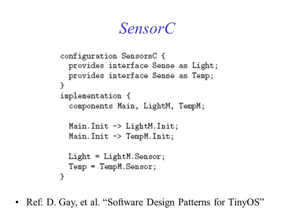 SensorC Ref: D. Gay, et al. Software Design Patterns for TinyOS