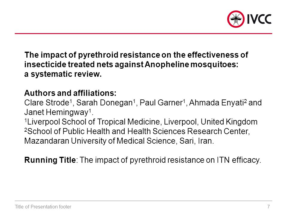 7Title of Presentation footer The impact of pyrethroid resistance on the effectiveness of insecticide treated nets against Anopheline mosquitoes: a systematic review.