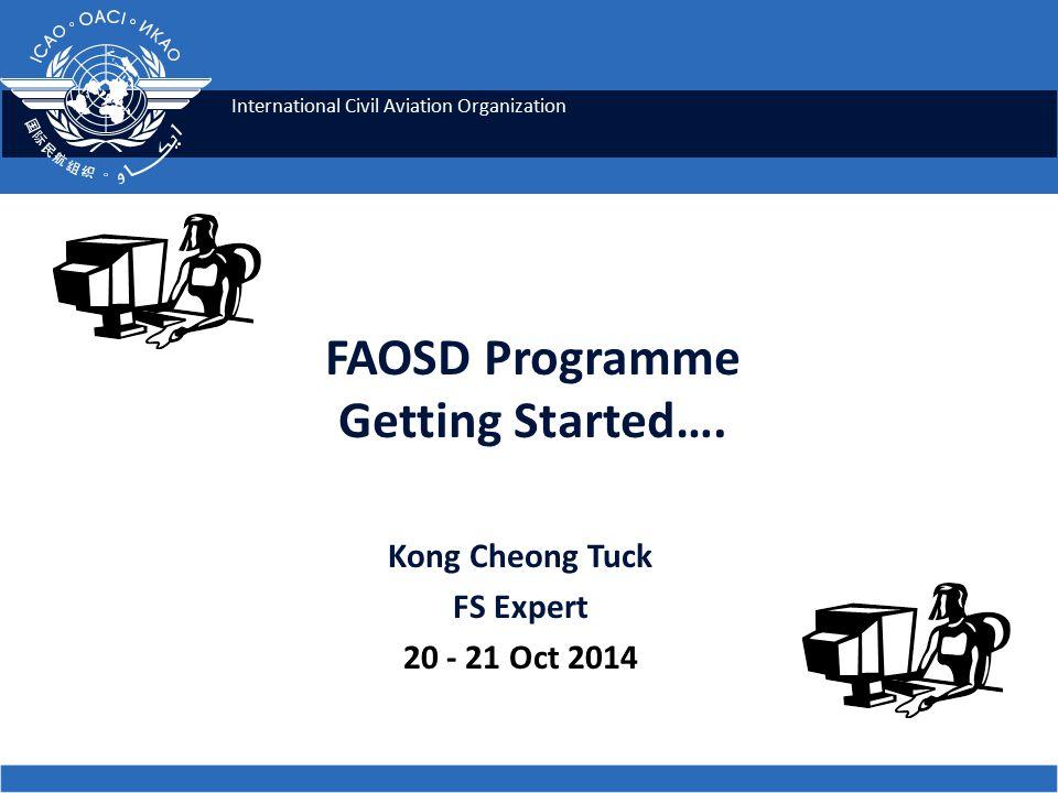 International Civil Aviation Organization FAOSD Programme Getting Started….
