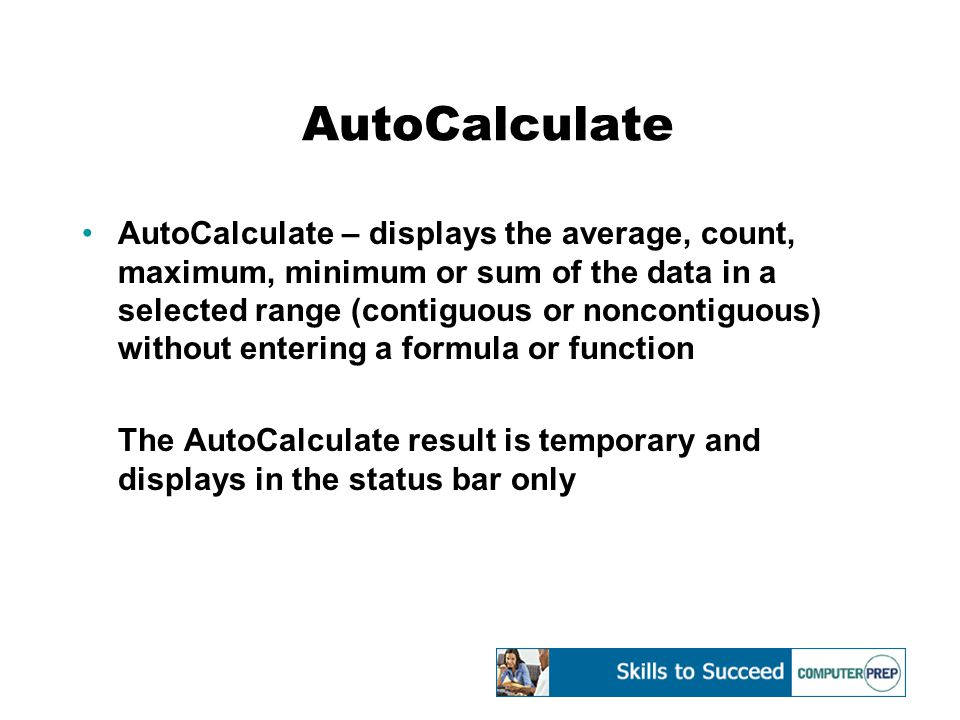 AutoCalculate AutoCalculate – displays the average, count, maximum, minimum or sum of the data in a selected range (contiguous or noncontiguous) witho