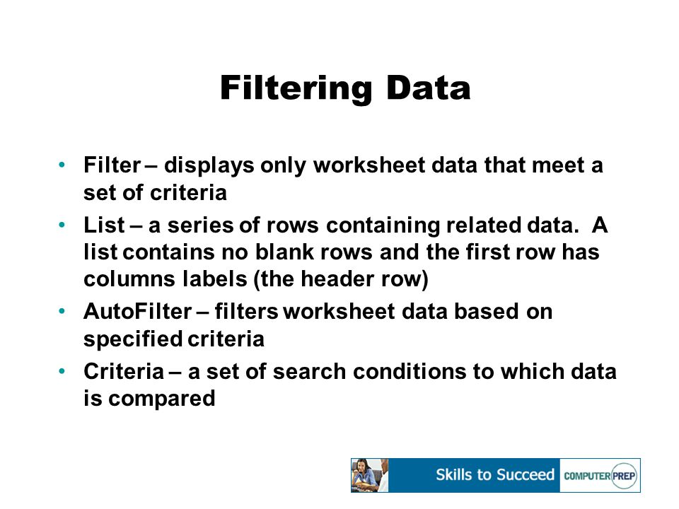 Filtering Data Filter – displays only worksheet data that meet a set of criteria List – a series of rows containing related data.