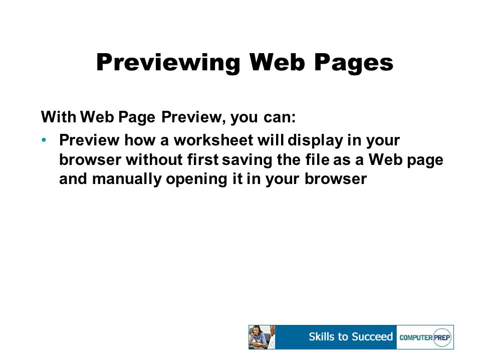 Previewing Web Pages With Web Page Preview, you can: Preview how a worksheet will display in your browser without first saving the file as a Web page and manually opening it in your browser