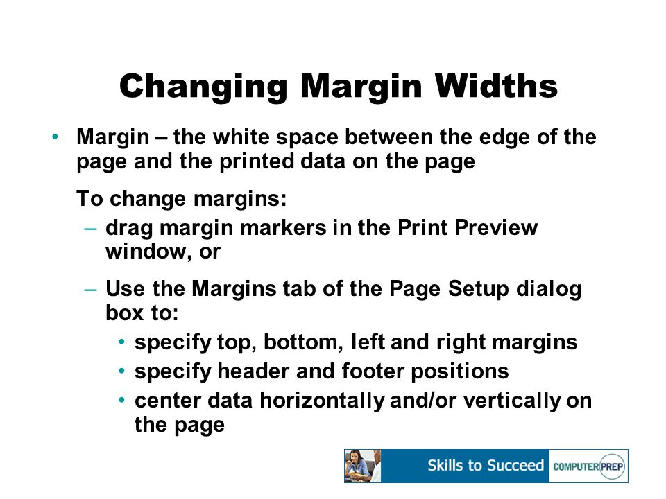 Changing Margin Widths Margin – the white space between the edge of the page and the printed data on the page To change margins: –drag margin markers