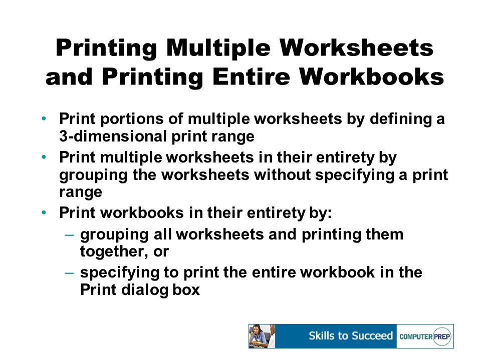Printing Multiple Worksheets and Printing Entire Workbooks Print portions of multiple worksheets by defining a 3-dimensional print range Print multipl