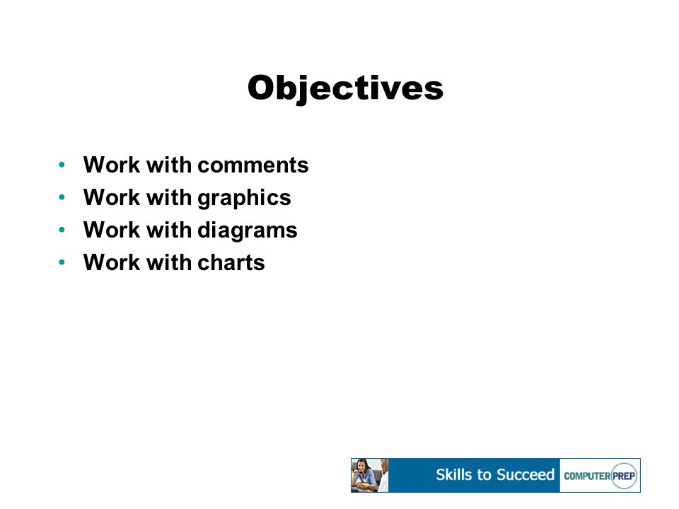 Objectives Work with comments Work with graphics Work with diagrams Work with charts