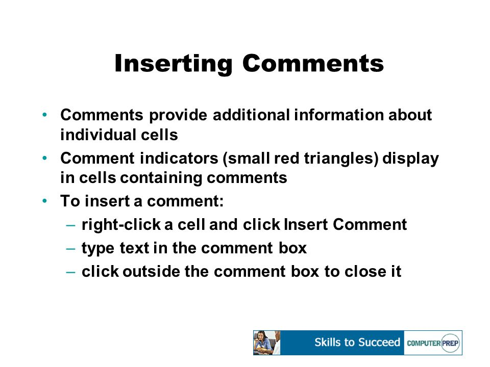 Inserting Comments Comments provide additional information about individual cells Comment indicators (small red triangles) display in cells containing