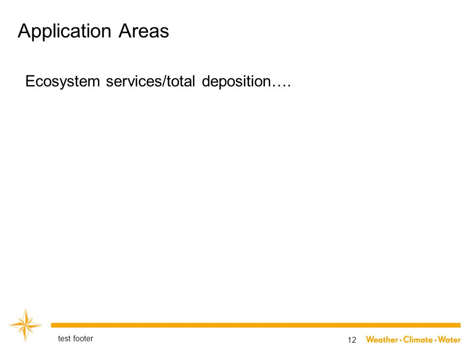 Application Areas test footer 12 Ecosystem services/total deposition….