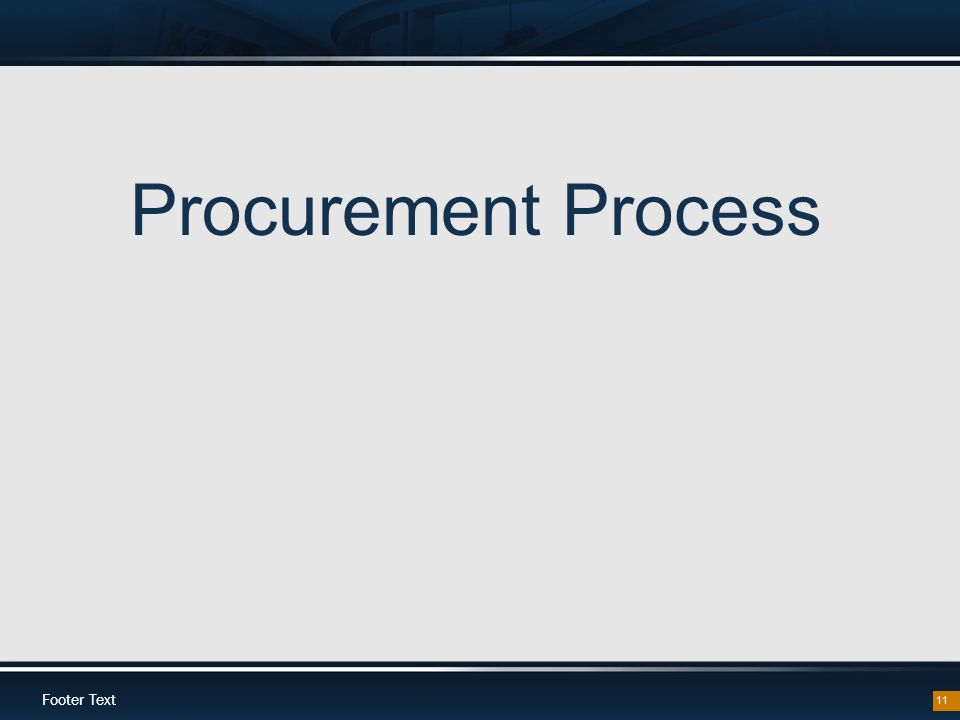 Footer Text 11 Procurement Process
