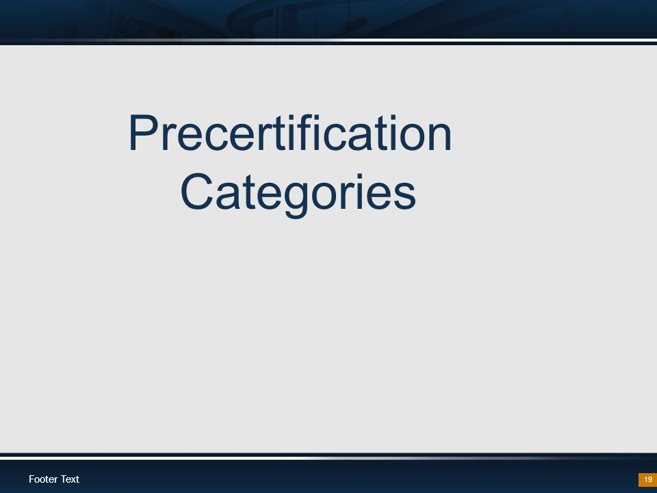 Footer Text 19 Precertification Categories