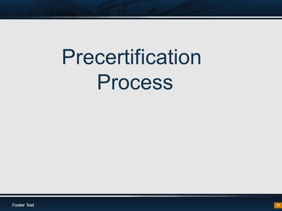 Footer Text 23 Precertification Process