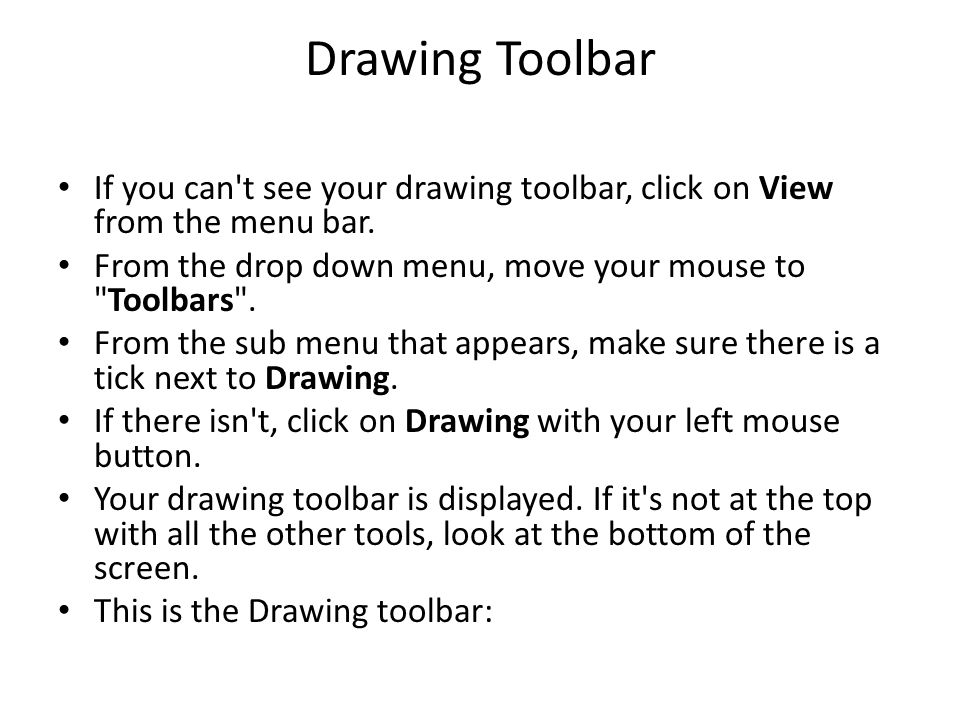 Drawing Toolbar If you can t see your drawing toolbar, click on View from the menu bar.