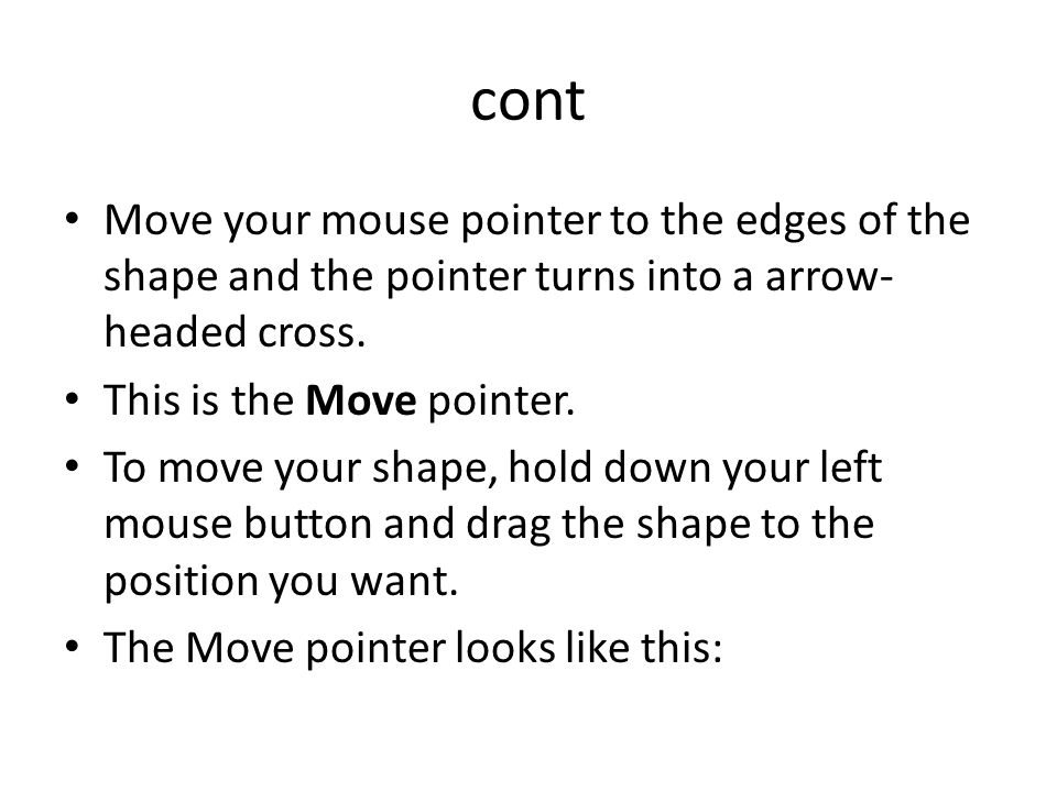 Move your mouse pointer to the edges of the shape and the pointer turns into a arrow- headed cross.