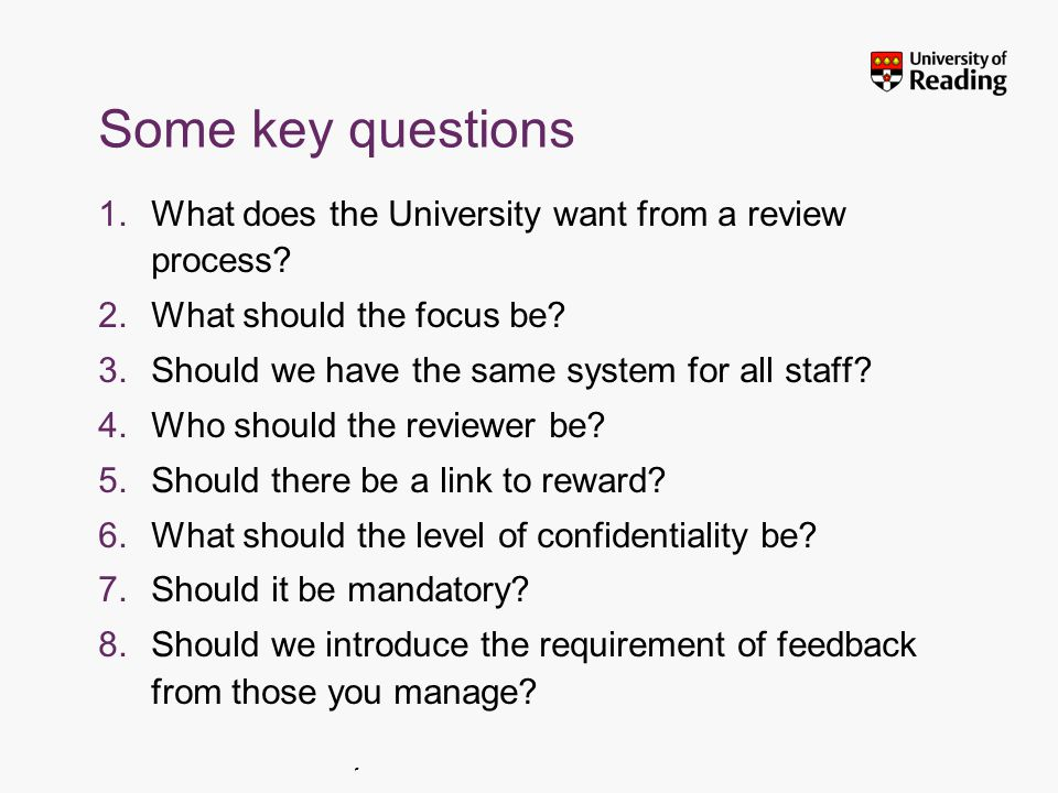 Insert footer on Slide Master Some key questions 1.What does the University want from a review process.