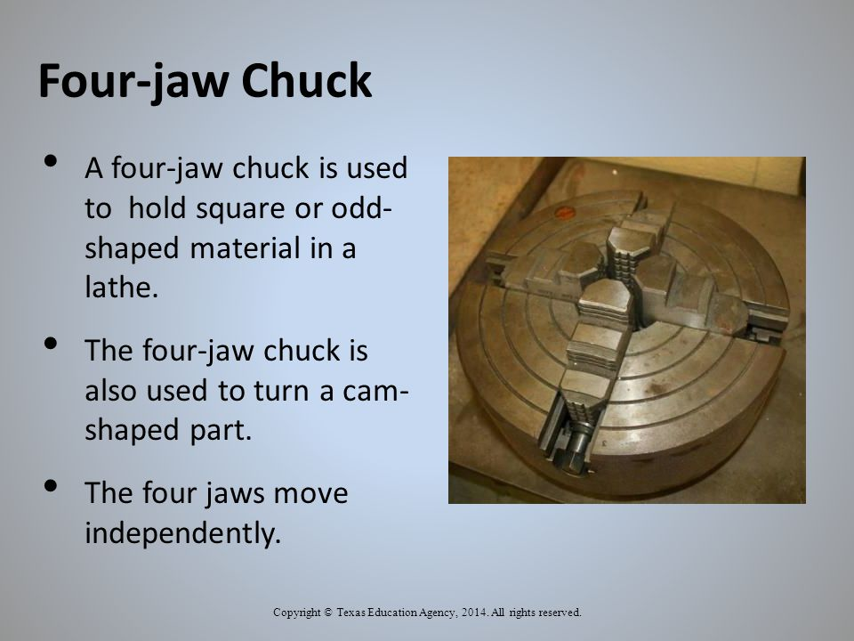 Four-jaw Chuck Copyright © Texas Education Agency, 2014.