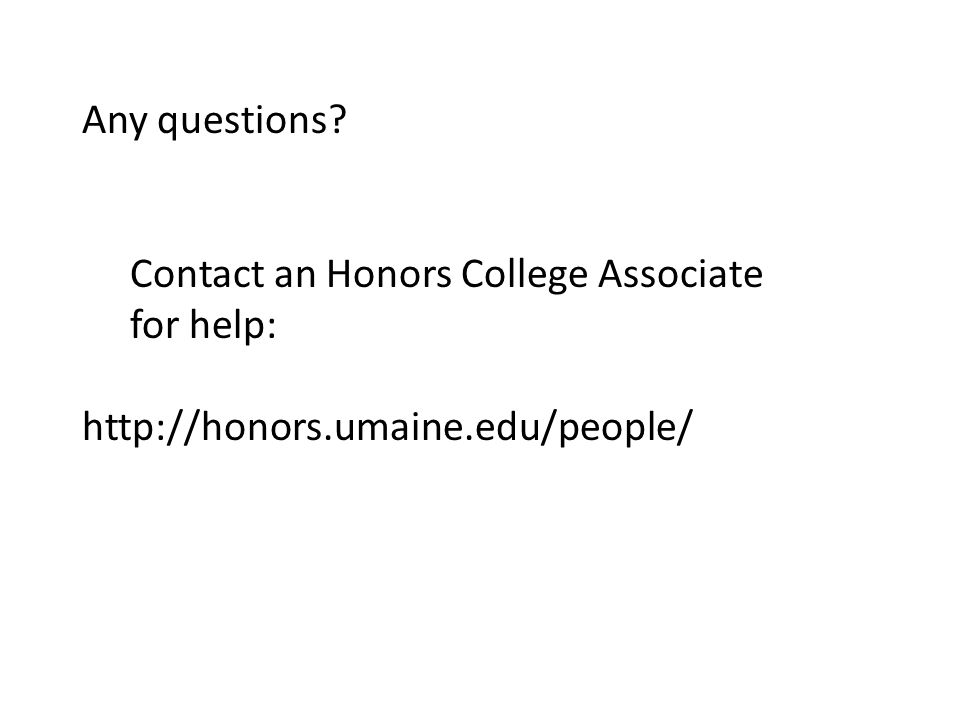 Any questions Contact an Honors College Associate for help: http://honors.umaine.edu/people/