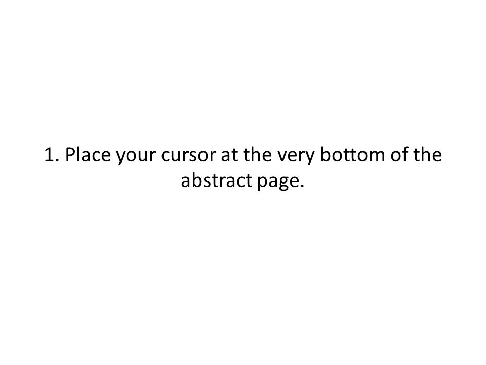 1. Place your cursor at the very bottom of the abstract page.