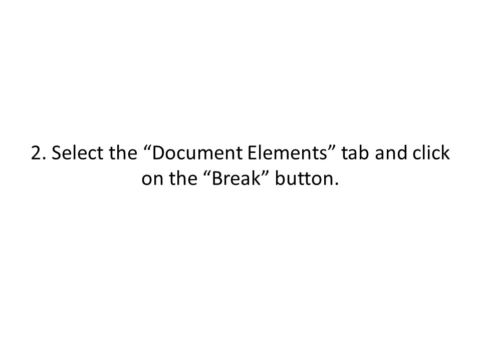 "2. Select the ""Document Elements"" tab and click on the ""Break"" button."