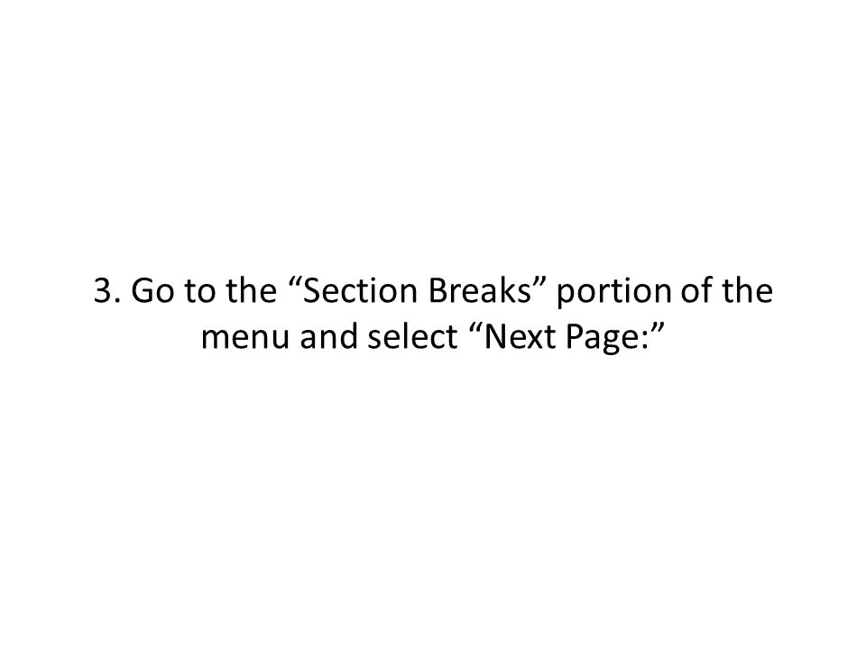 "3. Go to the ""Section Breaks"" portion of the menu and select ""Next Page:"""