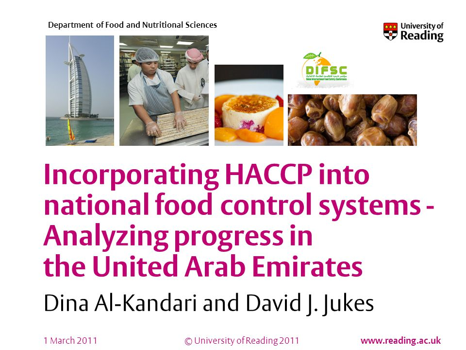 © University of Reading 2011 www.reading.ac.uk Department of Food and Nutritional Sciences Incorporating HACCP into national food control systems - Analyzing progress in the United Arab Emirates Dina Al-Kandari and David J.