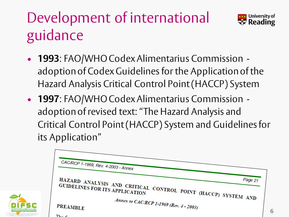 Insert footer on Slide Master 1993 : FAO/WHO Codex Alimentarius Commission - adoption of Codex Guidelines for the Application of the Hazard Analysis Critical Control Point (HACCP) System 1997 : FAO/WHO Codex Alimentarius Commission - adoption of revised text: The Hazard Analysis and Critical Control Point (HACCP) System and Guidelines for its Application 6 Development of international guidance