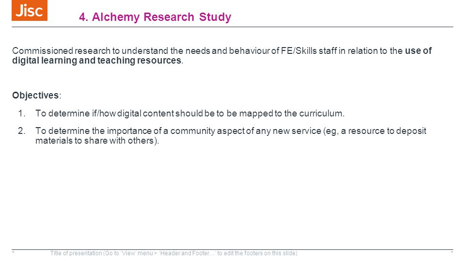 4. Alchemy Research Study Commissioned research to understand the needs and behaviour of FE/Skills staff in relation to the use of digital learning an