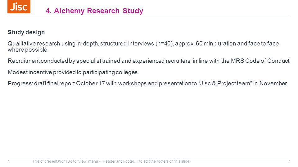 4. Alchemy Research Study Study design Qualitative research using in-depth, structured interviews (n=40), approx. 60 min duration and face to face whe