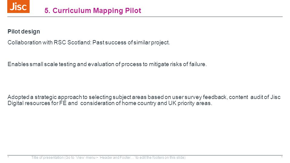 5. Curriculum Mapping Pilot Pilot design Collaboration with RSC Scotland: Past success of similar project. Enables small scale testing and evaluation
