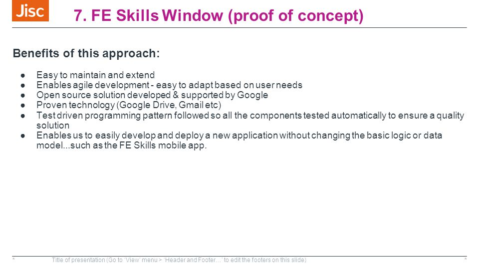 7. FE Skills Window (proof of concept) *Title of presentation (Go to 'View' menu > 'Header and Footer…' to edit the footers on this slide)* Benefits o