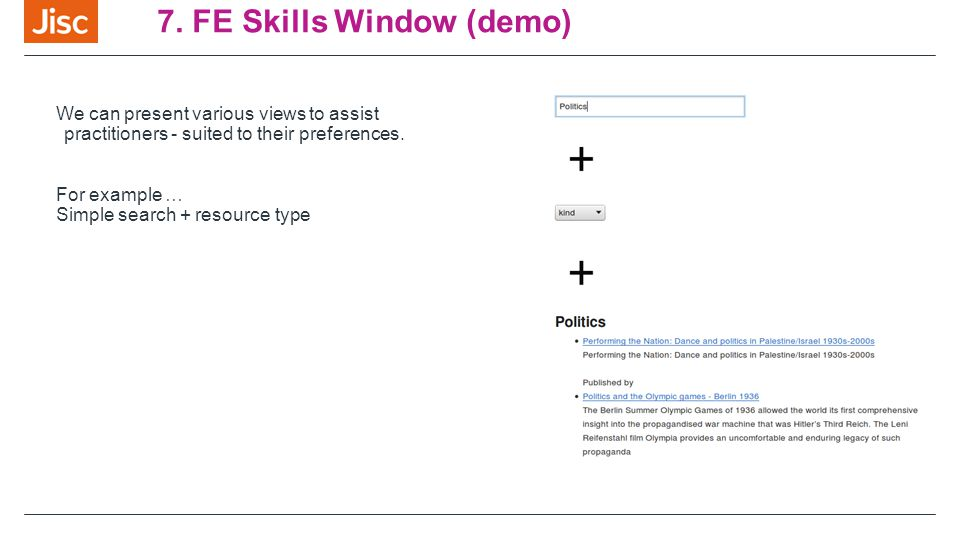 7. FE Skills Window (demo) We can present various views to assist practitioners - suited to their preferences. For example … Simple search + resource