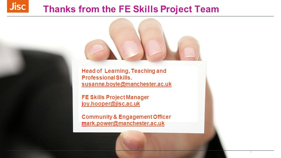 * Thanks from the FE Skills Project Team Head of Learning, Teaching and Professional Skills. susanne.boyle@manchester.ac.uk FE Skills Project Manager
