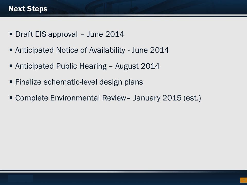 Footer Text  Draft EIS approval – June 2014  Anticipated Notice of Availability - June 2014  Anticipated Public Hearing – August 2014  Finalize sc