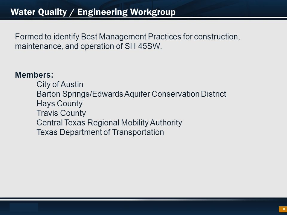 Footer Text 8 Water Quality / Engineering Workgroup Formed to identify Best Management Practices for construction, maintenance, and operation of SH 45SW.