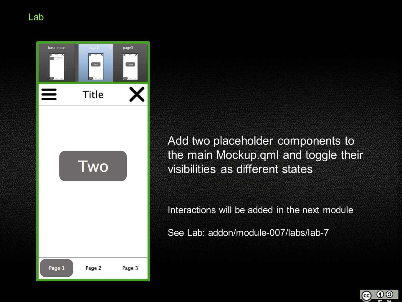 Lab Add two placeholder components to the main Mockup.qml and toggle their visibilities as different states Interactions will be added in the next module See Lab: addon/module-007/labs/lab-7