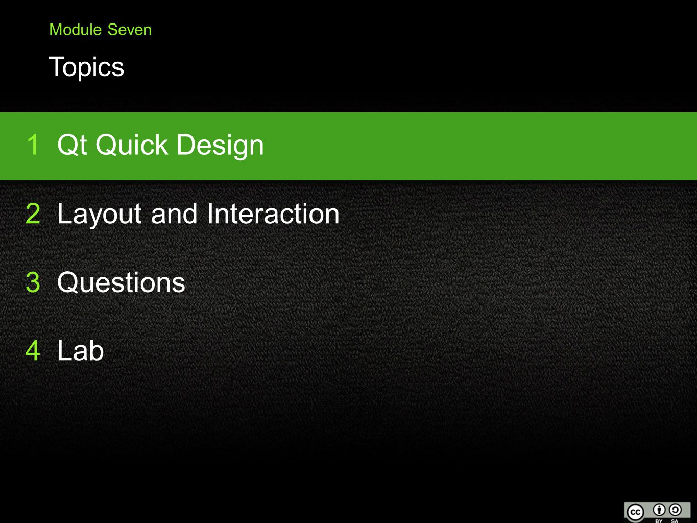 2 Layout and Interaction 3 Questions 4 Lab 1 Qt Quick Design Module Seven Topics