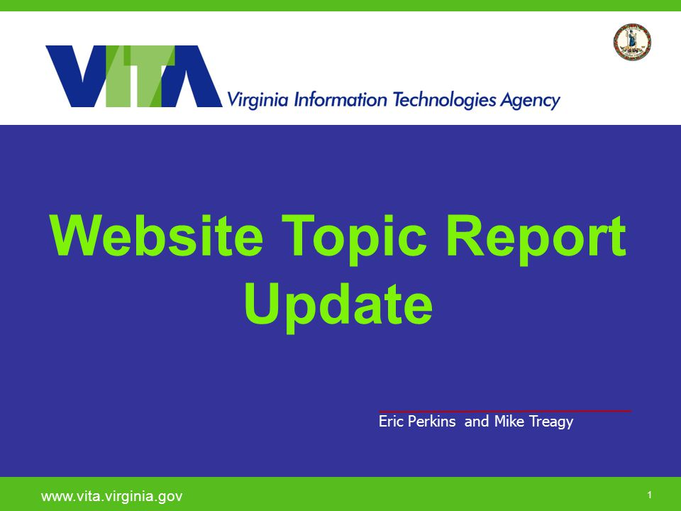 22 Final thoughts… www.vita.virginia.gov To view the Website Topic Report, go to: http://www.vita.virginia.gov/oversight/default.
