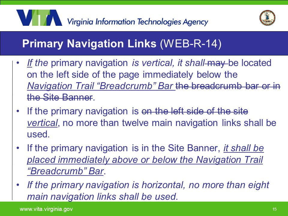 15 Primary Navigation Links (WEB-R-14) If the primary navigation is vertical, it shall may be located on the left side of the page immediately below t