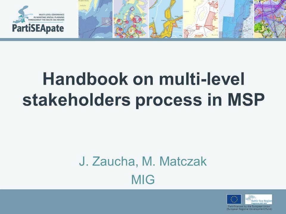 Part-financed by the European Union (European Regional Development Fund) Handbook on multi-level stakeholders process in MSP J.