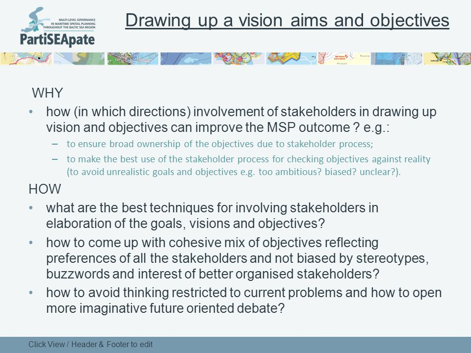 Drawing up a vision aims and objectives WHY how (in which directions) involvement of stakeholders in drawing up vision and objectives can improve the
