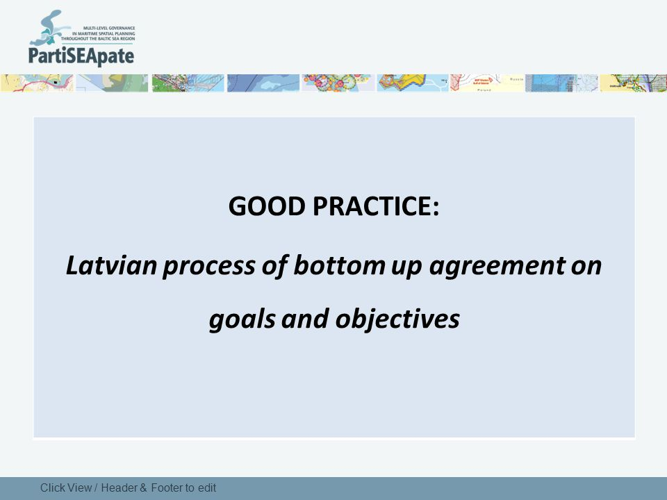 GOOD PRACTICE: Latvian process of bottom up agreement on goals and objectives
