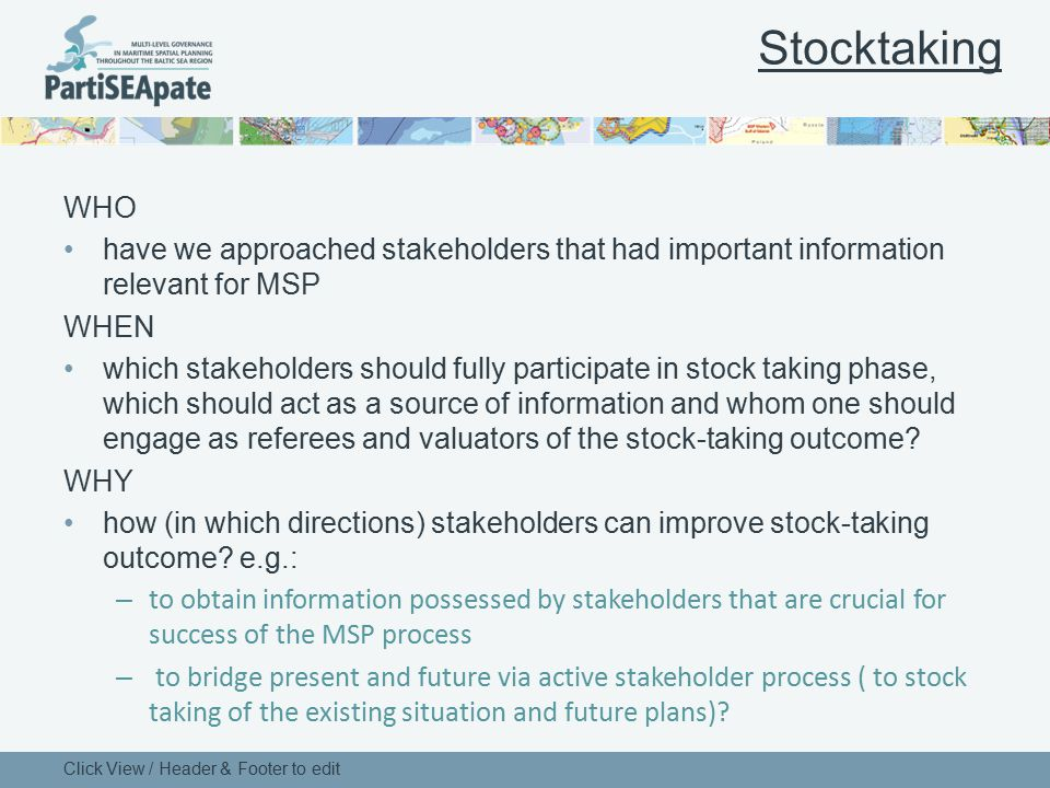 Stocktaking WHO have we approached stakeholders that had important information relevant for MSP WHEN which stakeholders should fully participate in st