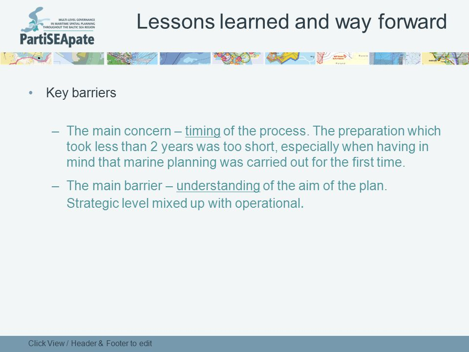 Lessons learned and way forward Key barriers –The main concern – timing of the process. The preparation which took less than 2 years was too short, es